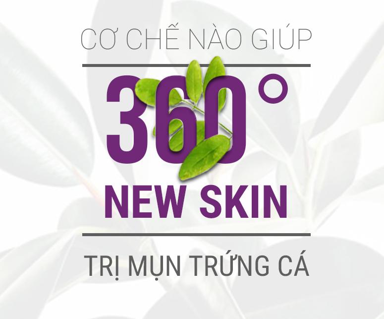Điều trị mụn trứng cá bằng 360 độ New Skin 1