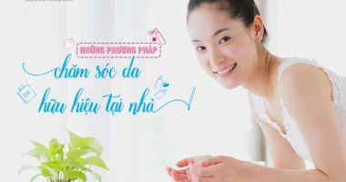 Những phương pháp chăm sóc da hữu hiệu bạn có thể làm tại nhà.