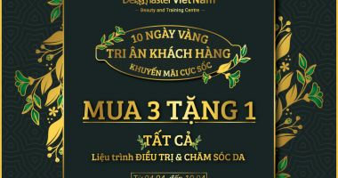 10 NGÀY VÀNG TRI ÂN KHÁCH HÀNG tại DERMASTER VIETNAM